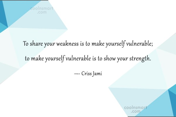 Quote: To share your weakness is to make...