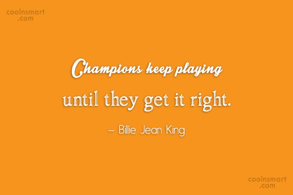 Sports Quote: Champions keep playing until they get it...