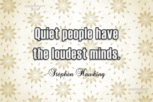 Quote: Quiet people have the loudest minds. –...