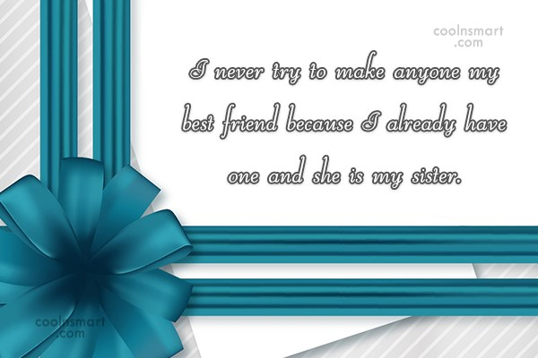 Sister Quote: I never try to make anyone my...