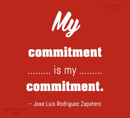 Commitment Quote: My commitment is my commitment. – Jose...