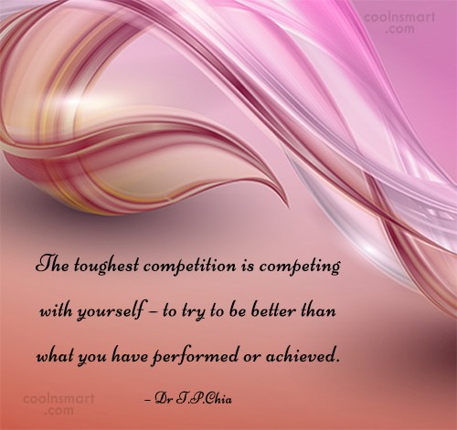 Competition Quote: The toughest competition is competing with yourself...