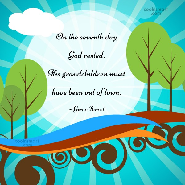 Grandchildren Quote: On the seventh day God rested. His...