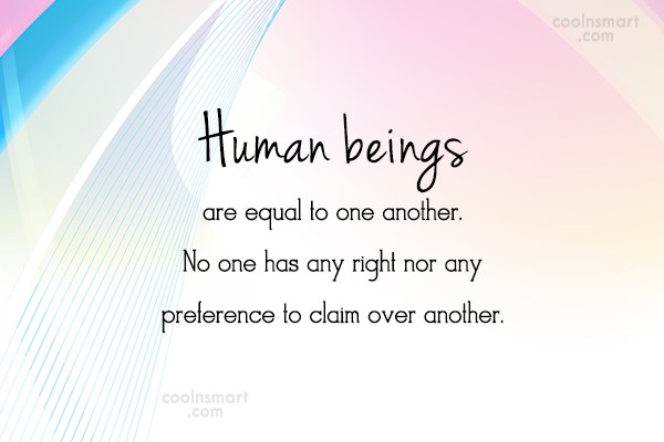 Equality Quote: Human beings are equal to one another....