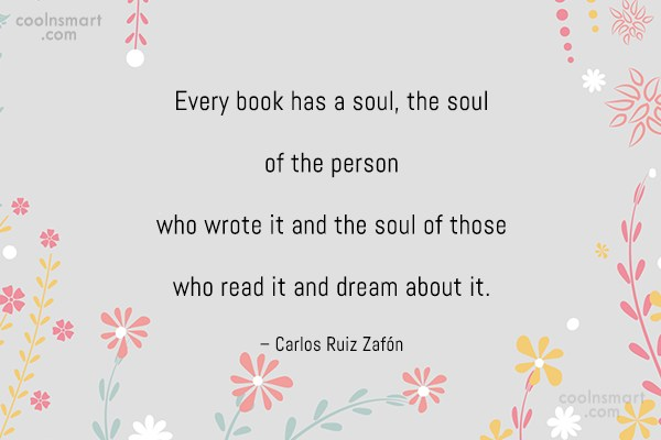 Soul Quote: Every book has a soul, the soul...