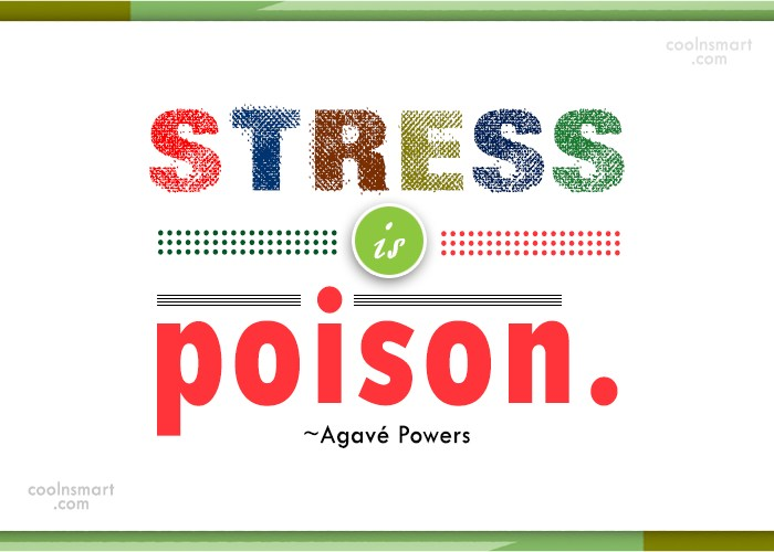 Stress Quote: Stress is poison. -Agavé Powers