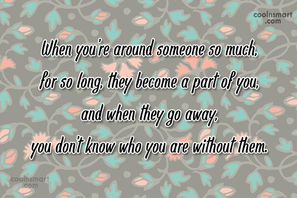 Loss Quote: When you're around someone so much, for...