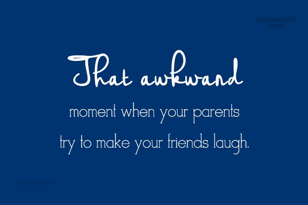 Parents Quote: That awkward moment when your parents try...