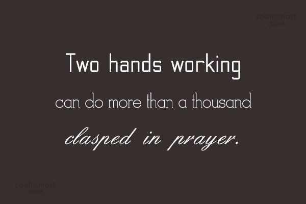 Prayer Quote: Two hands working can do more than...