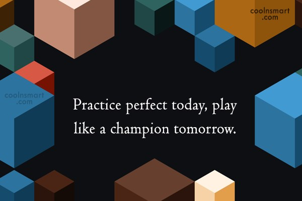 Baseball Quote: Practice perfect today, play like a champion...