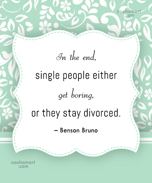 Divorce Quote: In the end, single people either get...