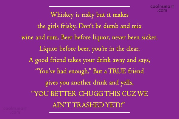Alcohol Quote: Whiskey is risky but it makes the...