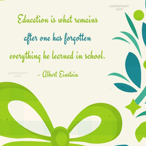 Graduation Quote: Education is what remains after one has...