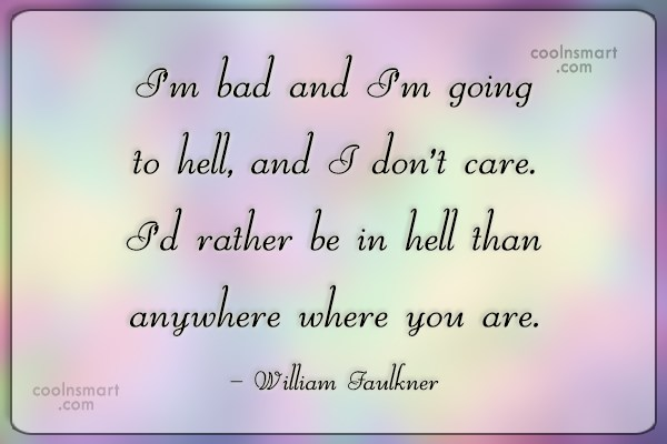 Quote: I'm bad and I'm going to hell,...