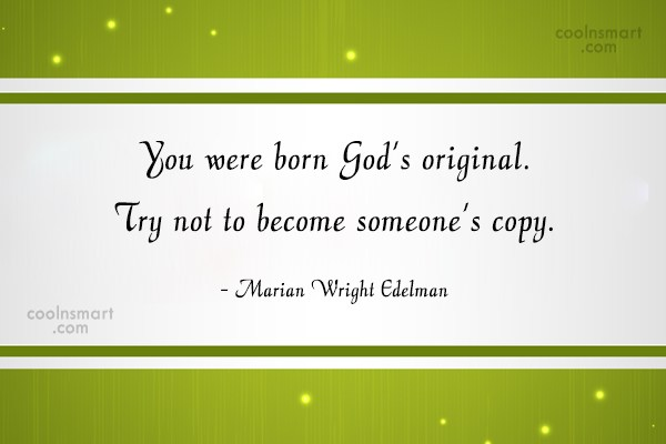 Originality Quote: You were born God's original. Try not...