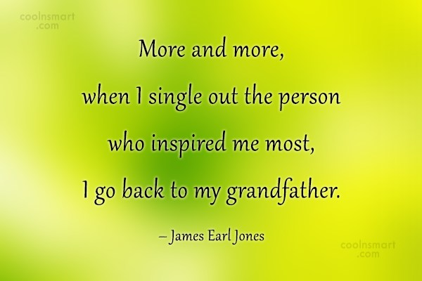 Grandfather Quote: More and more, when I single out...