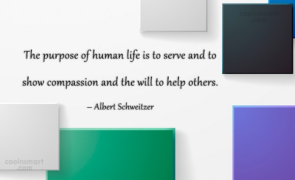 Compassion Quote: The purpose of human life is to...