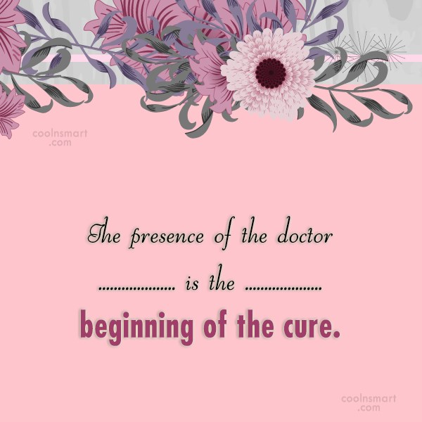 Doctors Quote: The presence of the doctor is the...