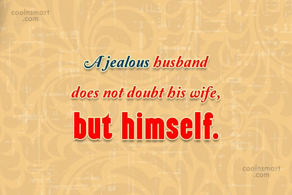 Husband Quote: A jealous husband does not doubt his...