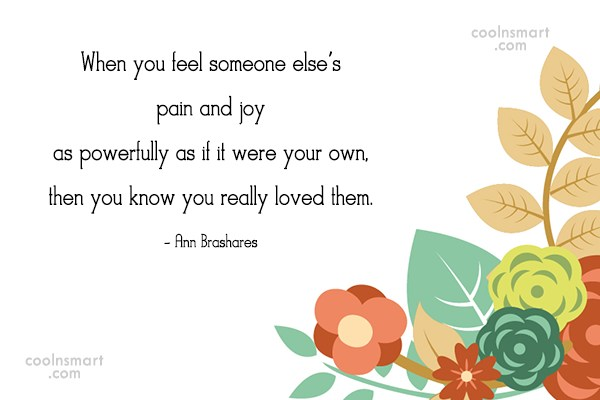 Joy Quote: When you feel someone else's pain and...