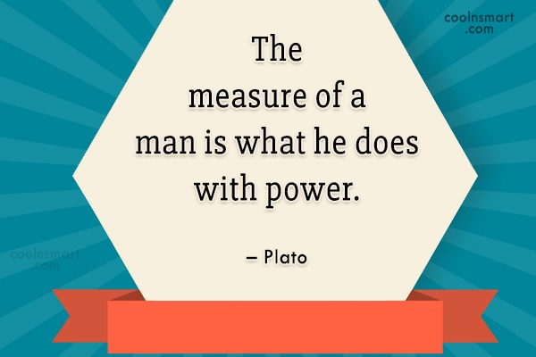 Power Quote: The measure of a man is what...