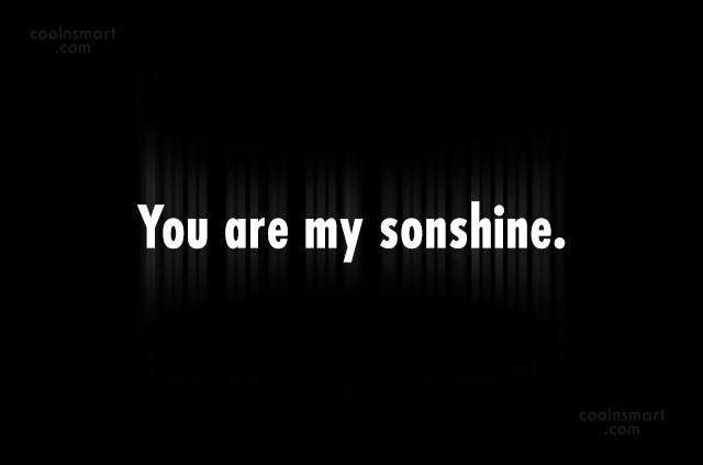 Son Quote: You are my sonshine.