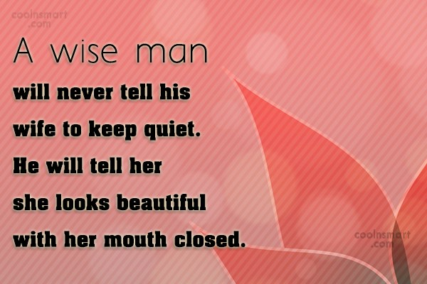 Wife Quote: A wise man will never tell his...
