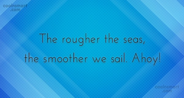 Quote: The rougher the seas, the smoother we... - CoolNsmart.com