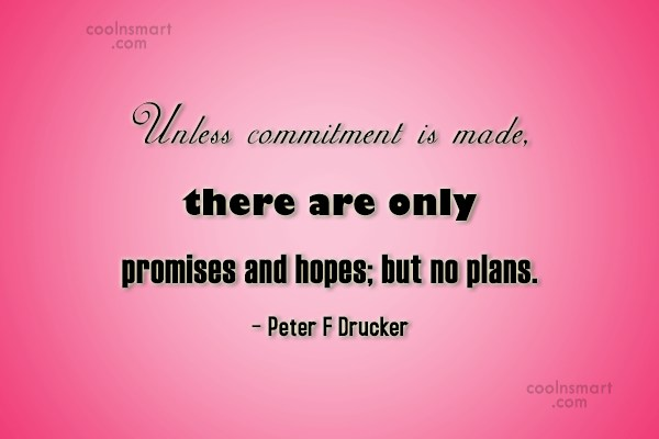 Commitment Quote: Unless commitment is made, there are only...