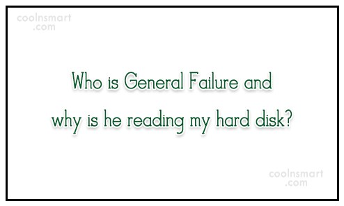 Computer Quote: Who is General Failure and why is...