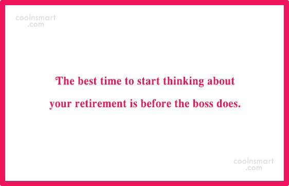 Retirement Quote: The best time to start thinking about...
