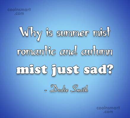 Summer Quote: Why is summer mist romantic and autumn...