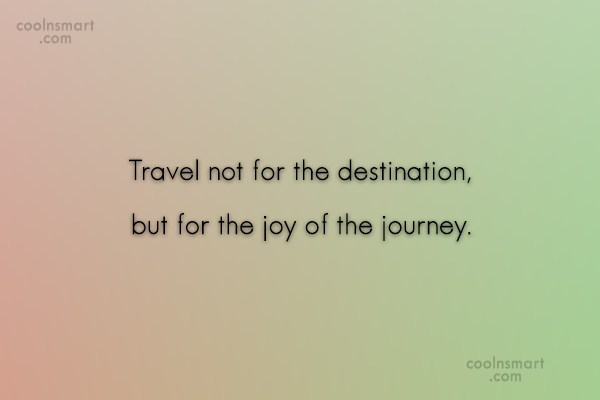 Travel Quote: Travel not for the destination, but for...
