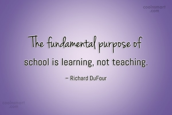 School Quote: The fundamental purpose of school is learning,...