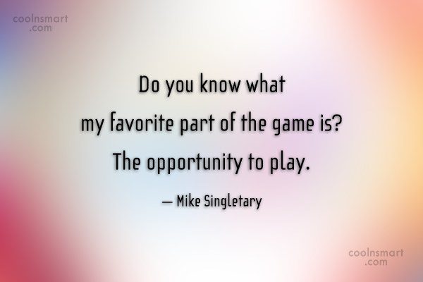 Sports Quote: Do you know what my favorite part...