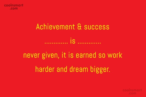 Hard Work Quote: Achievement & success is never given, it...