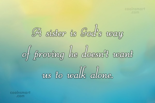 Sister Quote: A sister is God's way of proving...