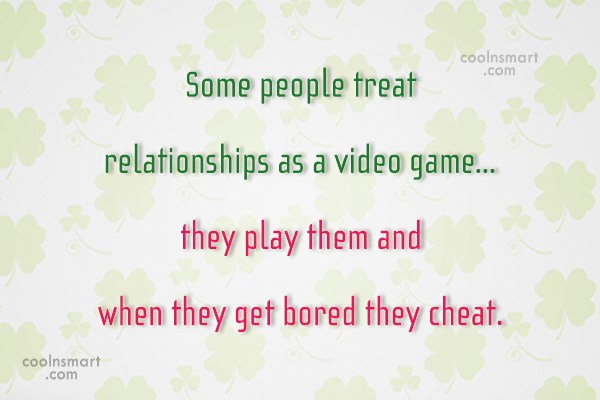 Cheating Quote: Some people treat relationships as a video...