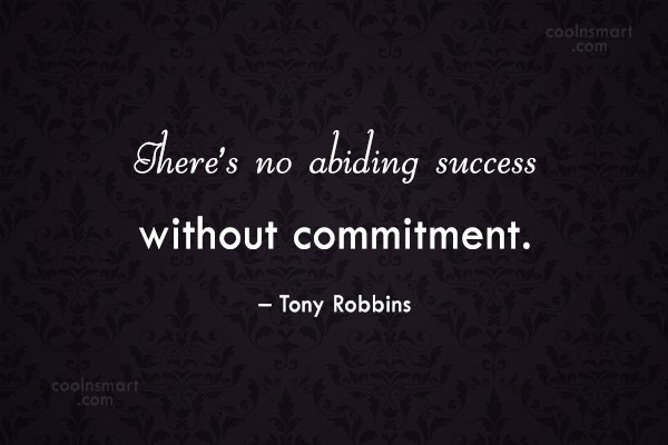 Commitment Quote: There's no abiding success without commitment. –...