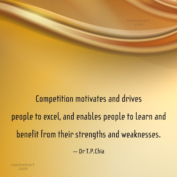 Competition Quote: Competition motivates and drives people to excel,...