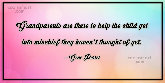 Grandparents Quote: Grandparents are there to help the child...