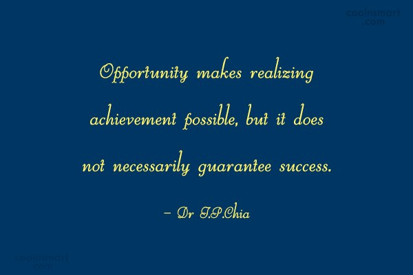 Opportunity Quote: Opportunity makes realizing achievement possible, but it...