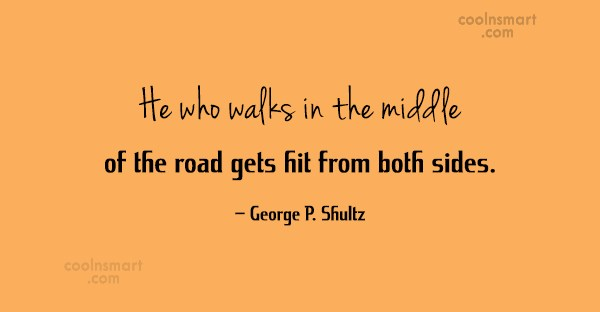 Diplomacy Quote: He who walks in the middle of...