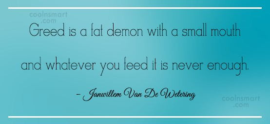 Greed Quote: Greed is a fat demon with a...