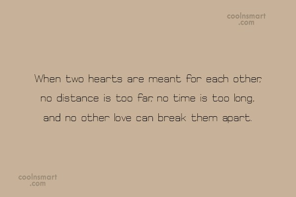 Long Distance Relationship Quote: When two hearts are meant for each...