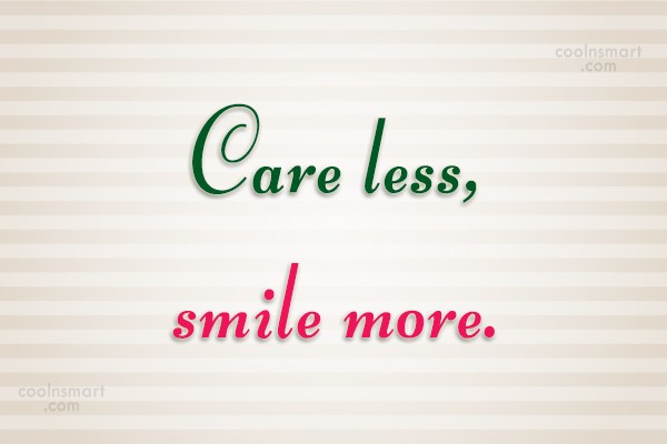 Stop Caring Quote: Care less, smile more.