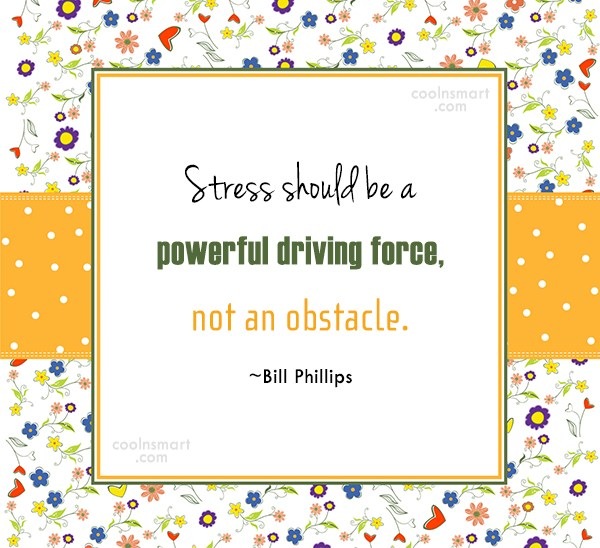 Stress Quote: Stress should be a powerful driving force,...