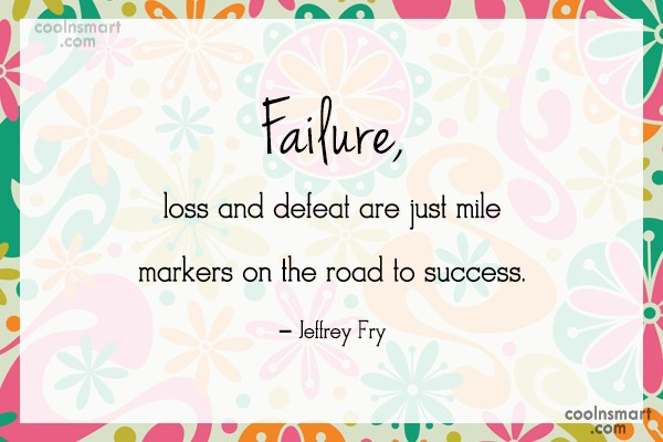 Defeat Quote: Failure, loss and defeat are just mile...