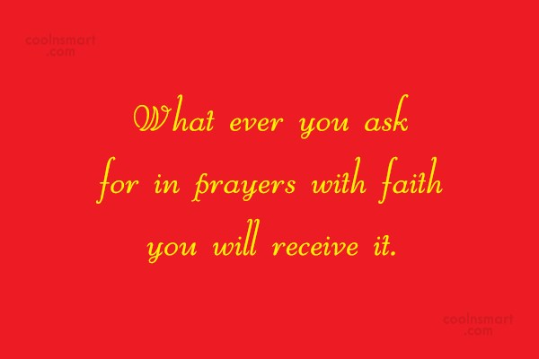 Prayer Quote: What ever you ask for in prayers...