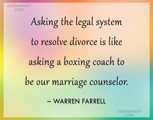 Divorce Quote: Asking the legal system to resolve divorce...